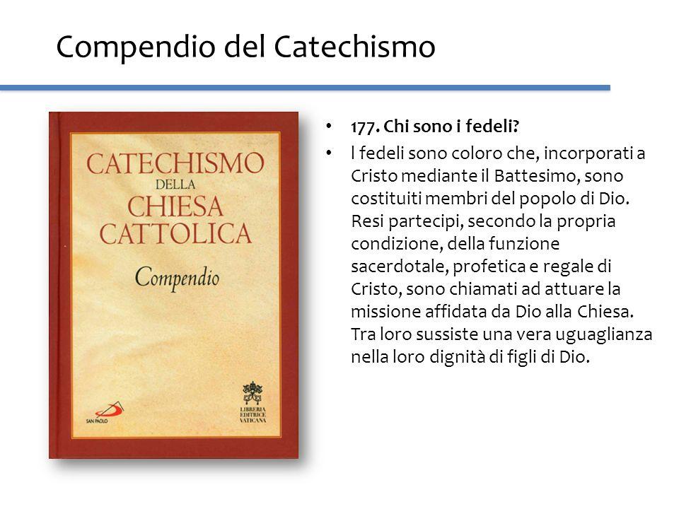 Compendio del Catechismo 177. Chi sono i fedeli? l fedeli sono coloro che, incorporati a Cristo mediante il Battesimo, sono costituiti membri del popo