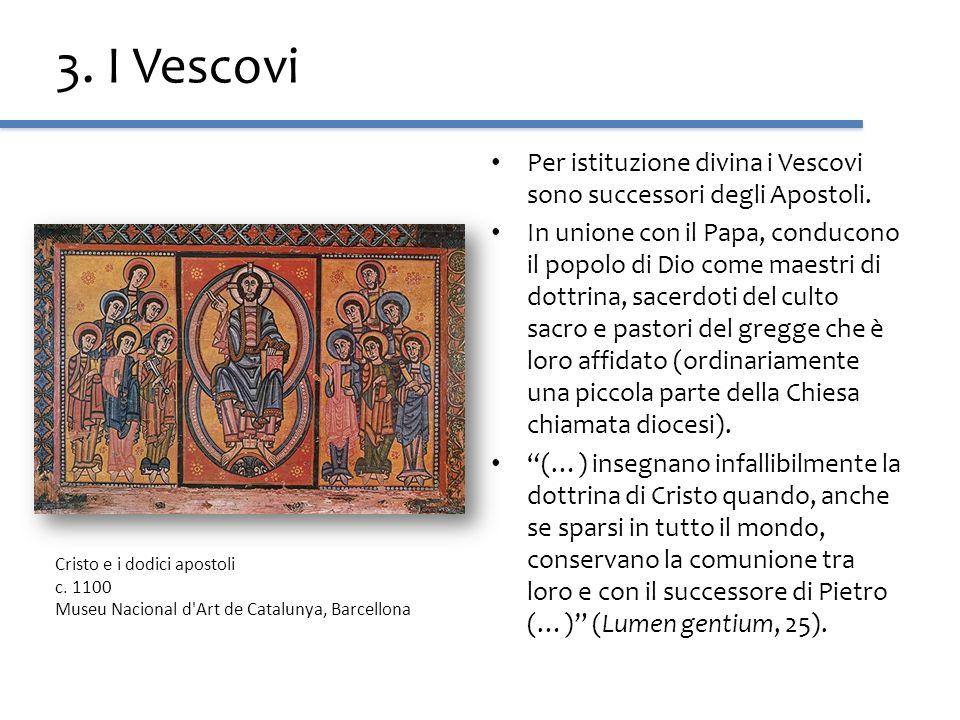 3. I Vescovi Per istituzione divina i Vescovi sono successori degli Apostoli. In unione con il Papa, conducono il popolo di Dio come maestri di dottri