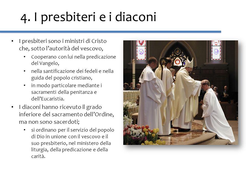 4. I presbiteri e i diaconi I presbiteri sono i ministri di Cristo che, sotto lautorità del vescovo, Cooperano con lui nella predicazione del Vangelo,