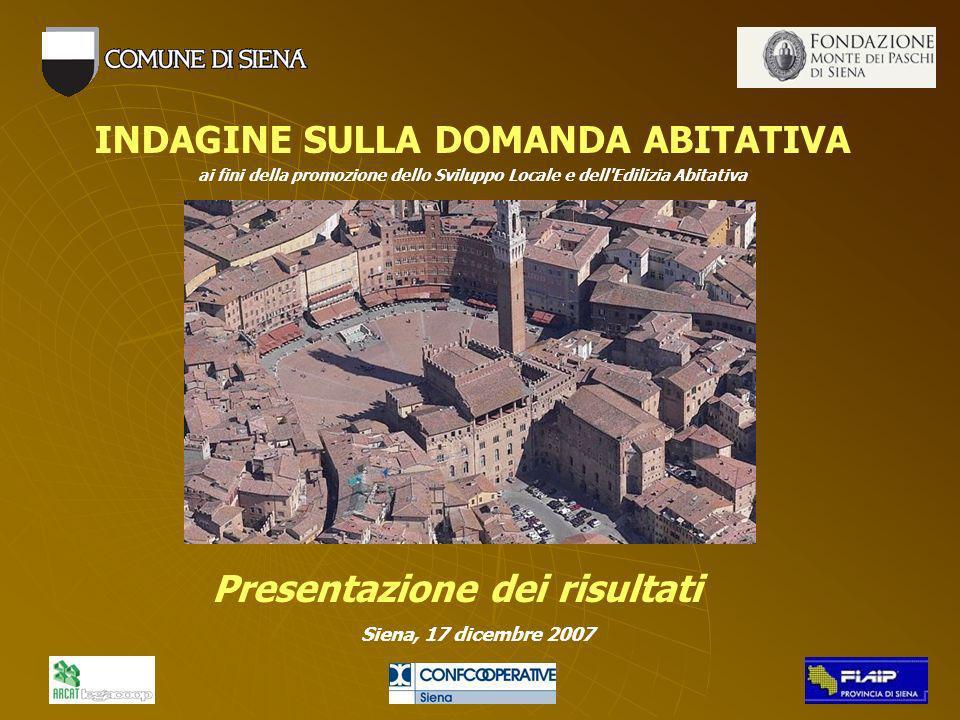 Siena, 17 dicembre 2007 INDAGINE SULLA DOMANDA ABITATIVA ai fini della promozione dello Sviluppo Locale e dell Edilizia Abitativa Presentazione dei risultati