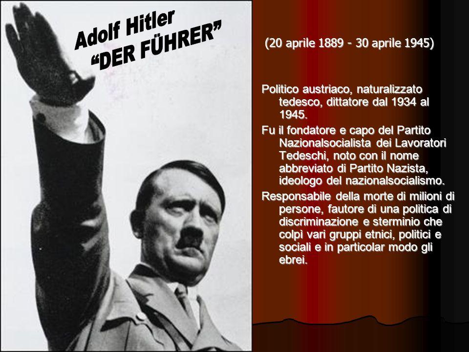 (20 aprile 1889 - 30 aprile 1945) (20 aprile 1889 - 30 aprile 1945) Politico austriaco, naturalizzato tedesco, dittatore dal 1934 al 1945. Politico au