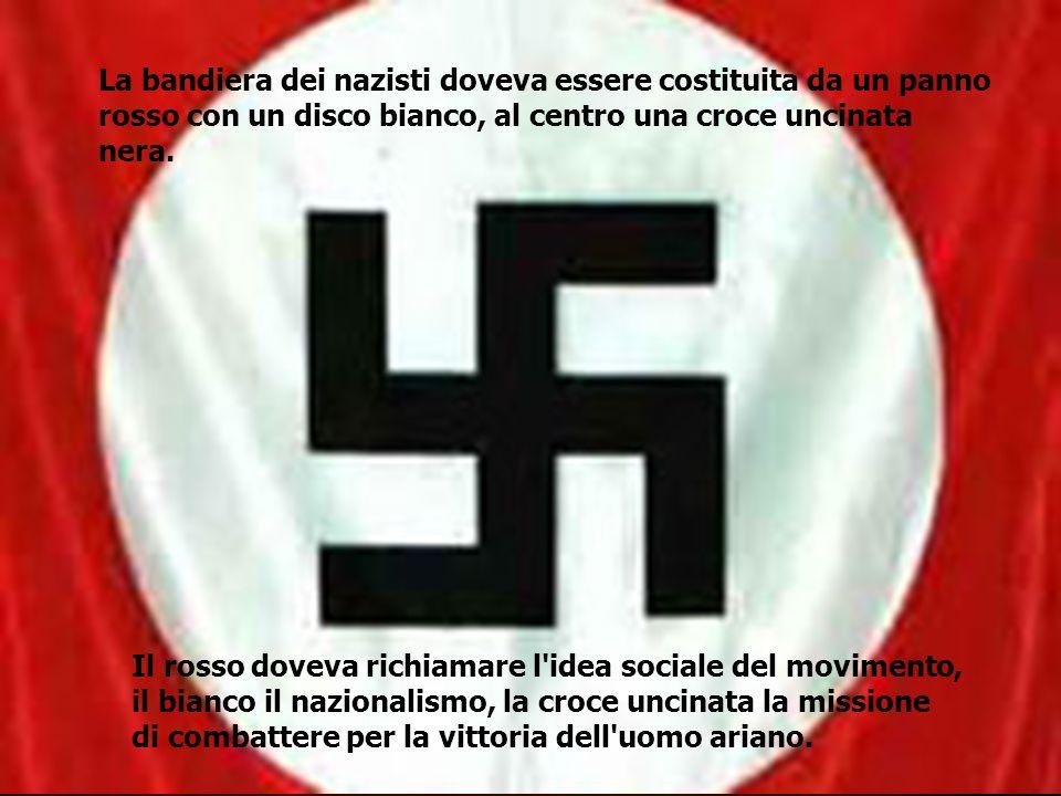 La bandiera dei nazisti doveva essere costituita da un panno rosso con un disco bianco, al centro una croce uncinata nera. Il rosso doveva richiamare