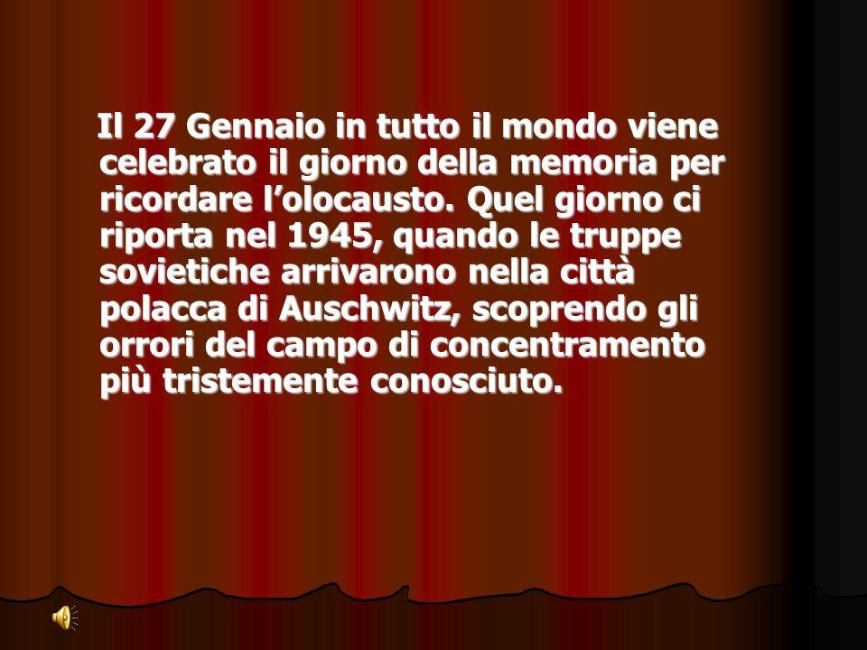Il 27 Gennaio in tutto il mondo viene celebrato il giorno della memoria per ricordare lolocausto. Quel giorno ci riporta nel 1945, quando le truppe so