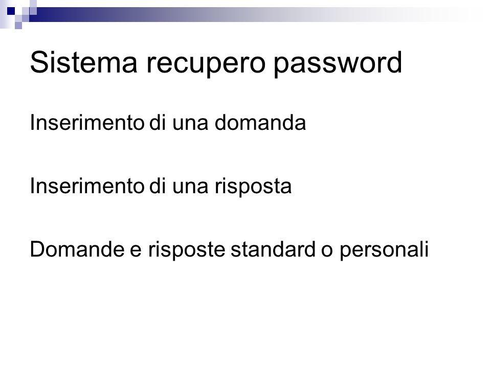 Sistema recupero password Inserimento di una domanda Inserimento di una risposta Domande e risposte standard o personali