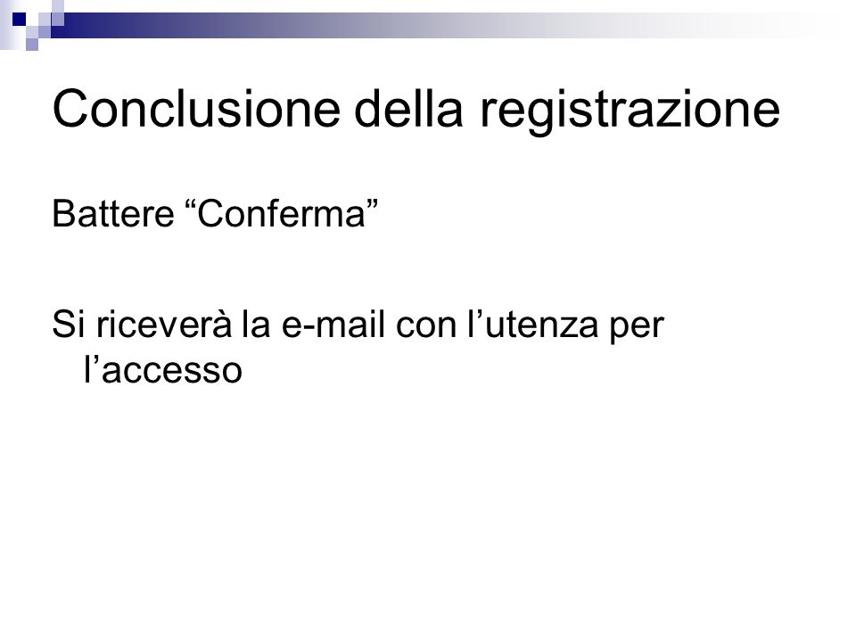 Conclusione della registrazione Battere Conferma Si riceverà la e-mail con lutenza per laccesso