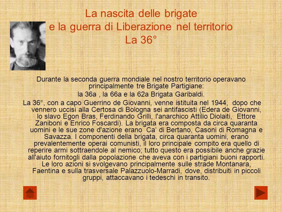 La nascita delle brigate e la guerra di Liberazione nel territorio La 36° Durante la seconda guerra mondiale nel nostro territorio operavano principalmente tre Brigate Partigiane: la 36a, la 66a e la 62a Brigata Garibaldi.