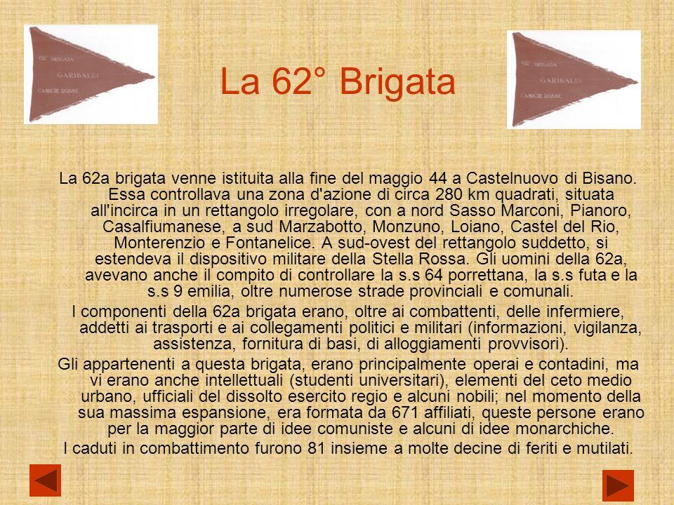 La 62° Brigata La 62a brigata venne istituita alla fine del maggio 44 a Castelnuovo di Bisano.