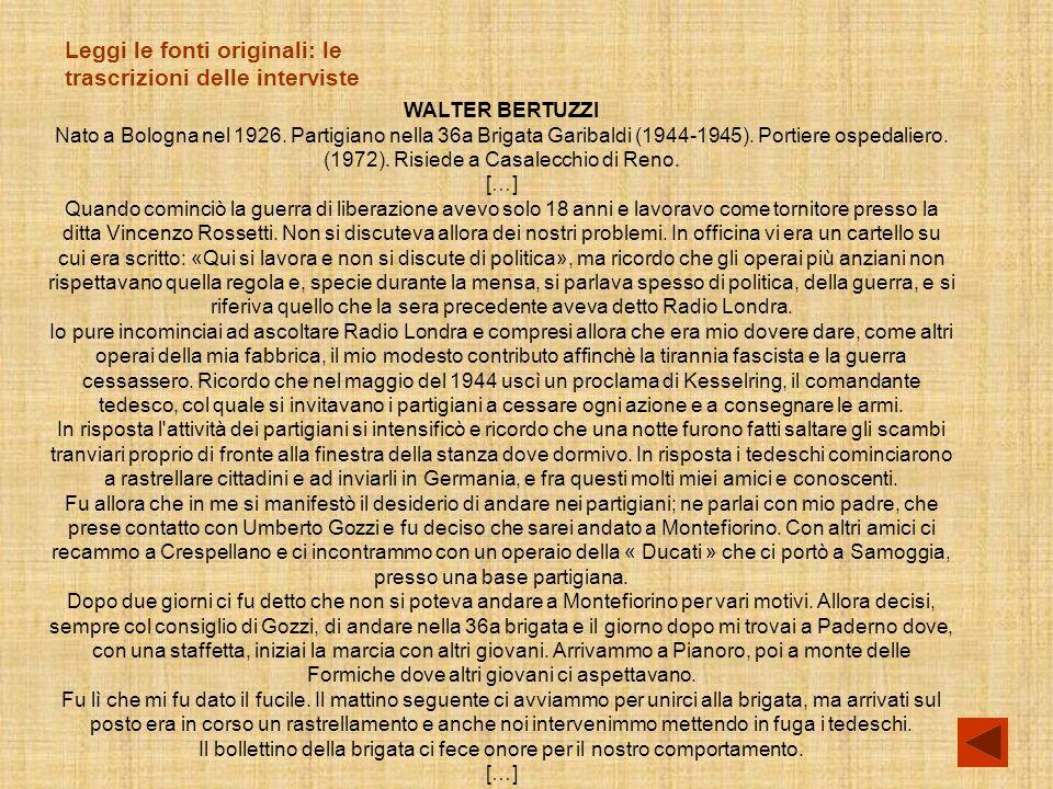 WALTER BERTUZZI Nato a Bologna nel 1926.Partigiano nella 36a Brigata Garibaldi (1944-1945).