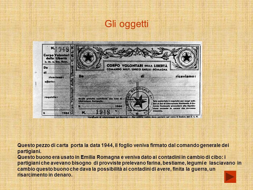 Gli oggetti Questo pezzo di carta porta la data 1944, il foglio veniva firmato dal comando generale dei partigiani.