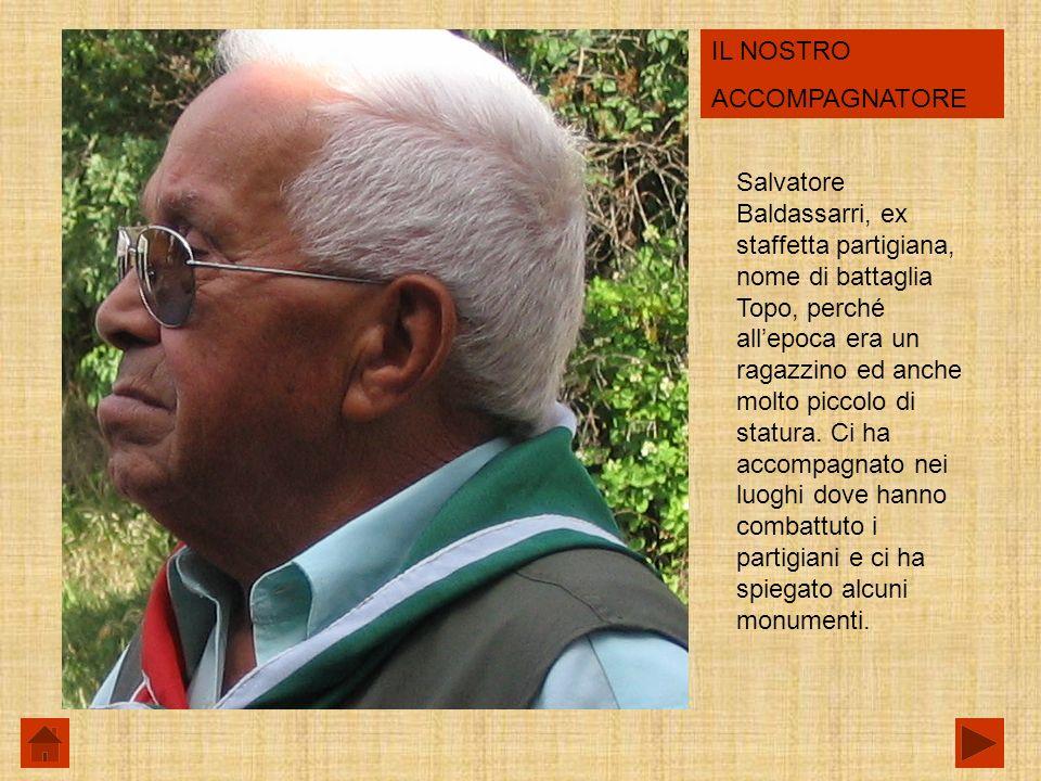 IL NOSTRO ACCOMPAGNATORE Salvatore Baldassarri, ex staffetta partigiana, nome di battaglia Topo, perché allepoca era un ragazzino ed anche molto piccolo di statura.