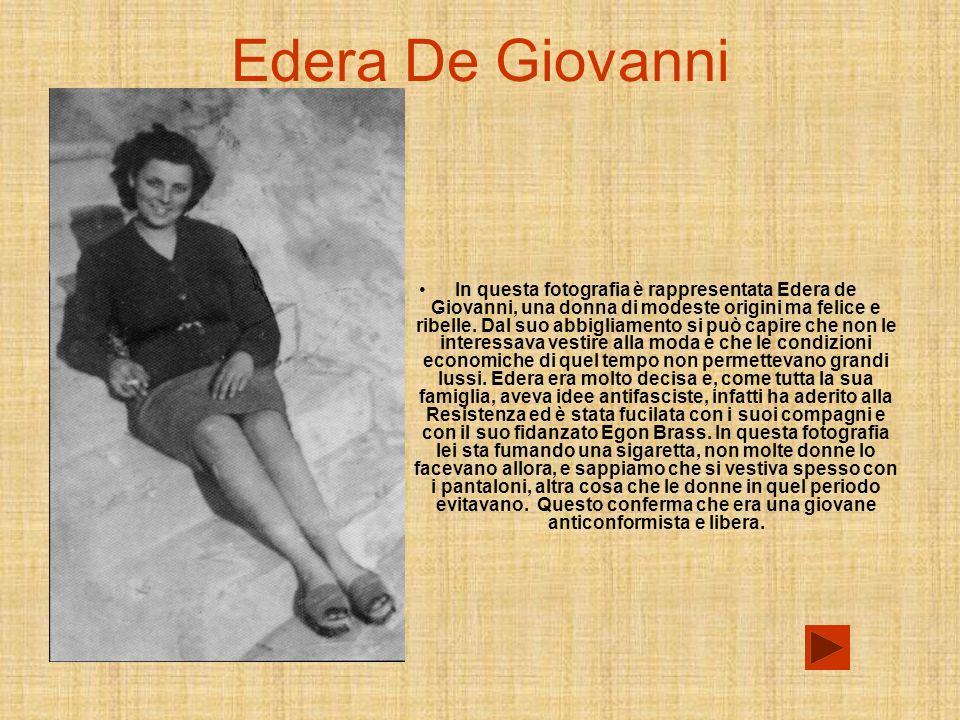 Edera De Giovanni In questa fotografia è rappresentata Edera de Giovanni, una donna di modeste origini ma felice e ribelle.