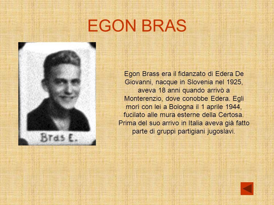 EGON BRAS Egon Brass era il fidanzato di Edera De Giovanni, nacque in Slovenia nel 1925, aveva 18 anni quando arrivò a Monterenzio, dove conobbe Edera.