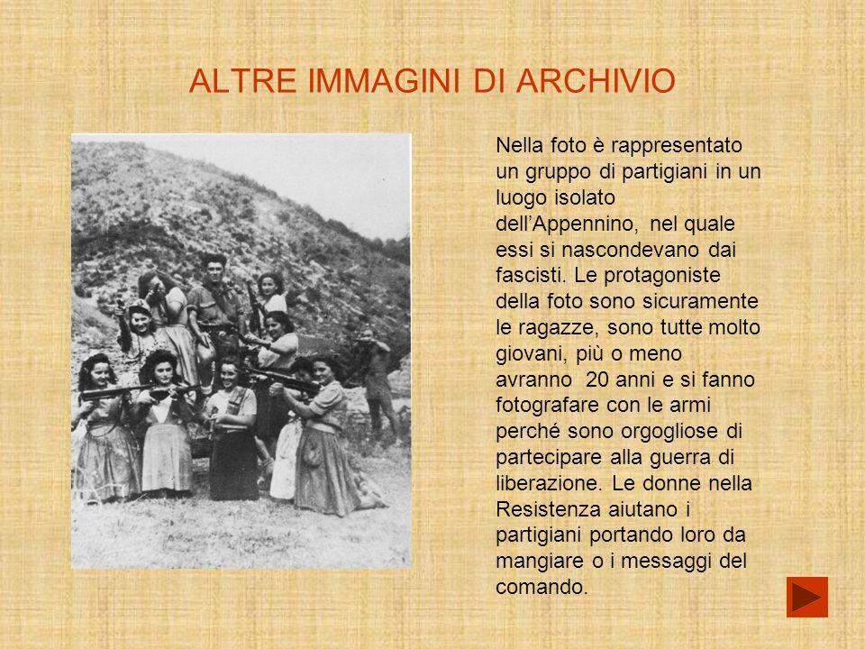 ALTRE IMMAGINI DI ARCHIVIO Nella foto è rappresentato un gruppo di partigiani in un luogo isolato dellAppennino, nel quale essi si nascondevano dai fascisti.