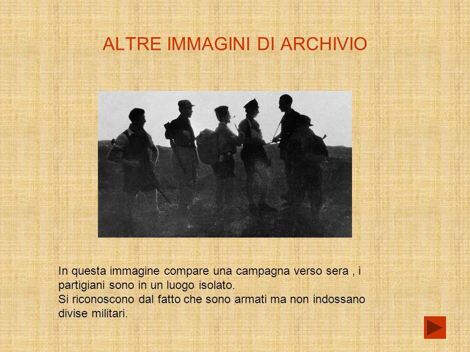 ALTRE IMMAGINI DI ARCHIVIO In questa immagine compare una campagna verso sera, i partigiani sono in un luogo isolato.