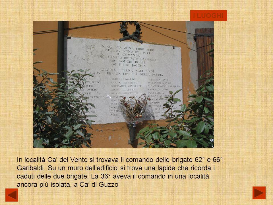 I LUOGHI In località Ca del Vento si trovava il comando delle brigate 62° e 66° Garibaldi.