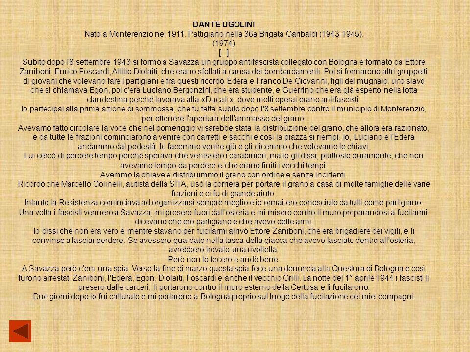 DANTE UGOLINI Nato a Monterenzio nel 1911.Pattigiano nella 36a Brigata Garibaldi (1943-1945).