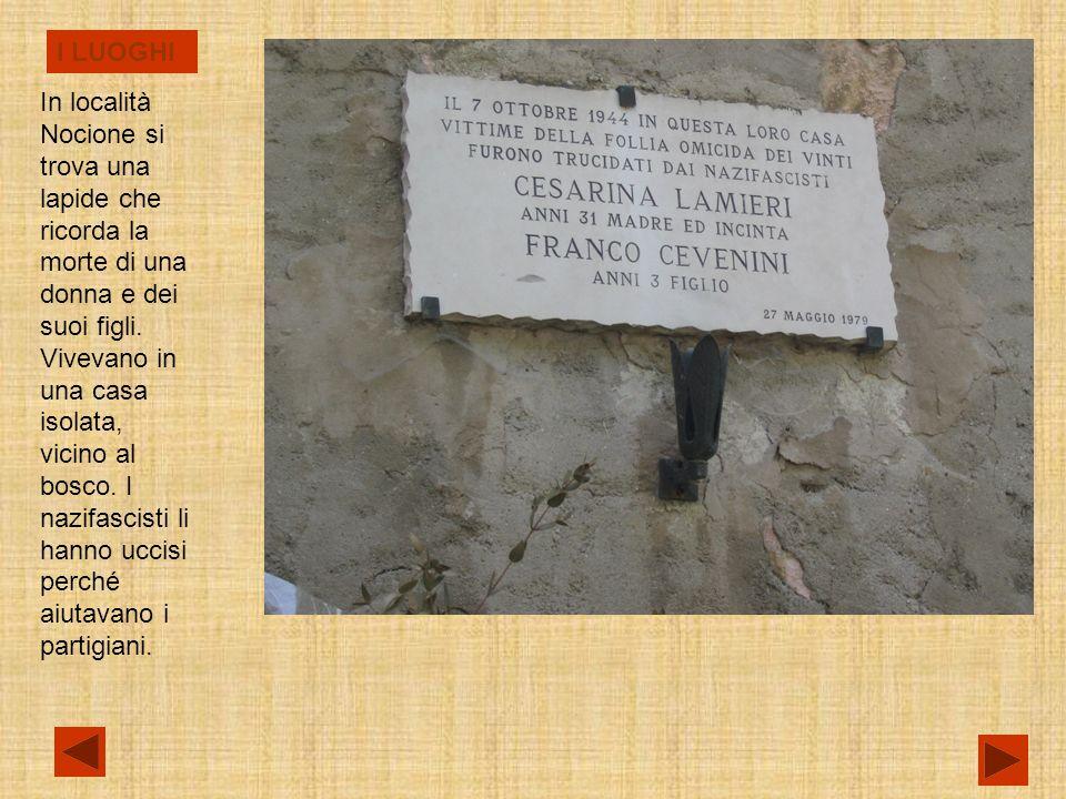 I LUOGHI In località Nocione si trova una lapide che ricorda la morte di una donna e dei suoi figli.