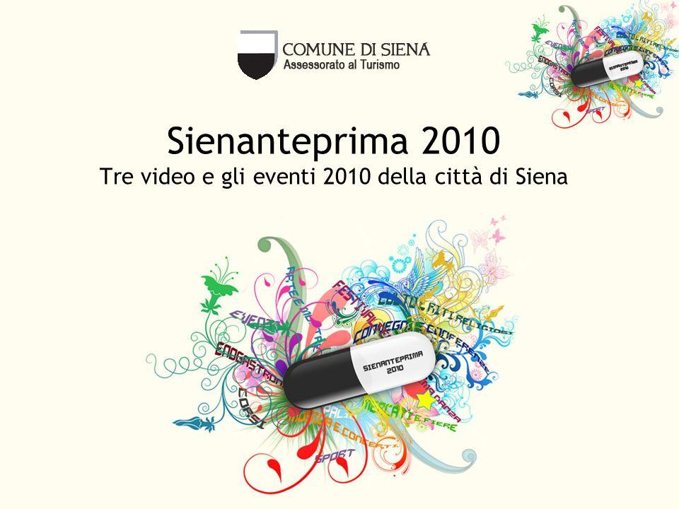Sienanteprima 2010 Tre video e gli eventi 2010 della città di Siena