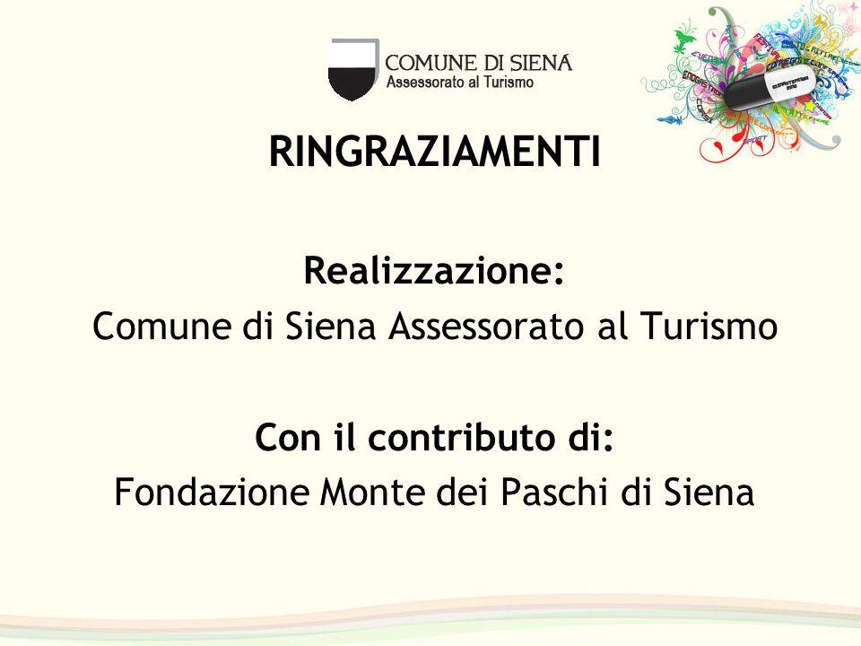 RINGRAZIAMENTI Realizzazione: Comune di Siena Assessorato al Turismo Con il contributo di: Fondazione Monte dei Paschi di Siena