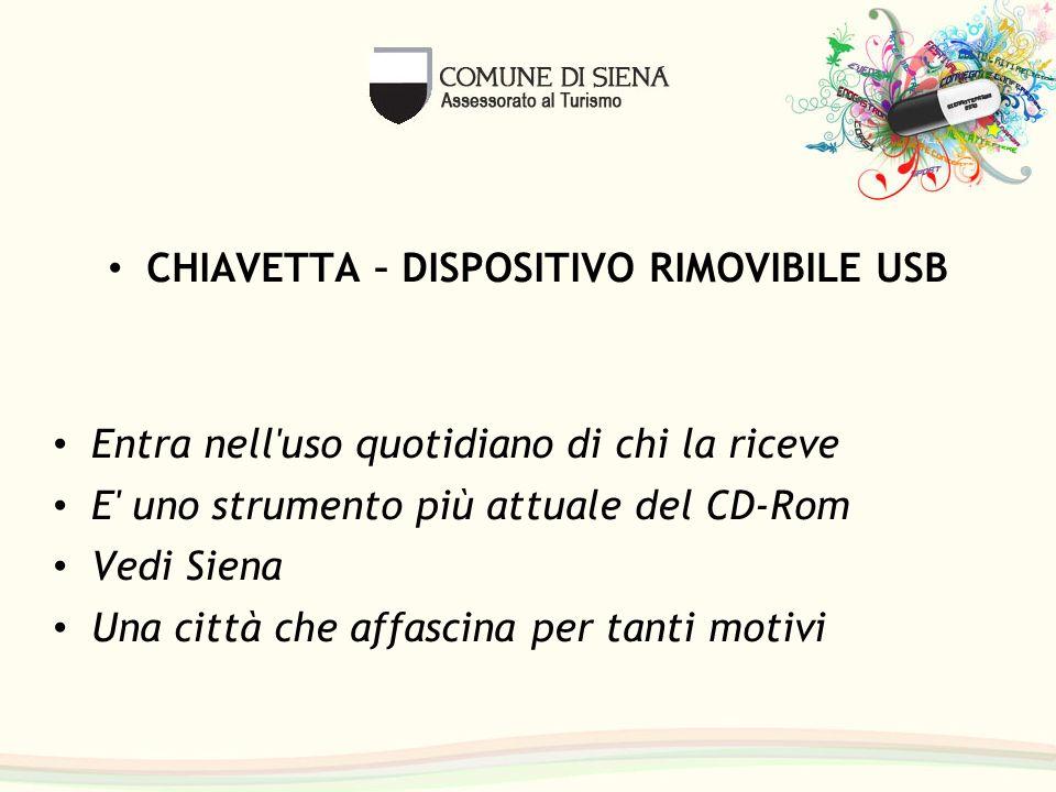 CHIAVETTA – DISPOSITIVO RIMOVIBILE USB Entra nell'uso quotidiano di chi la riceve E' uno strumento più attuale del CD-Rom Vedi Siena Una città che aff