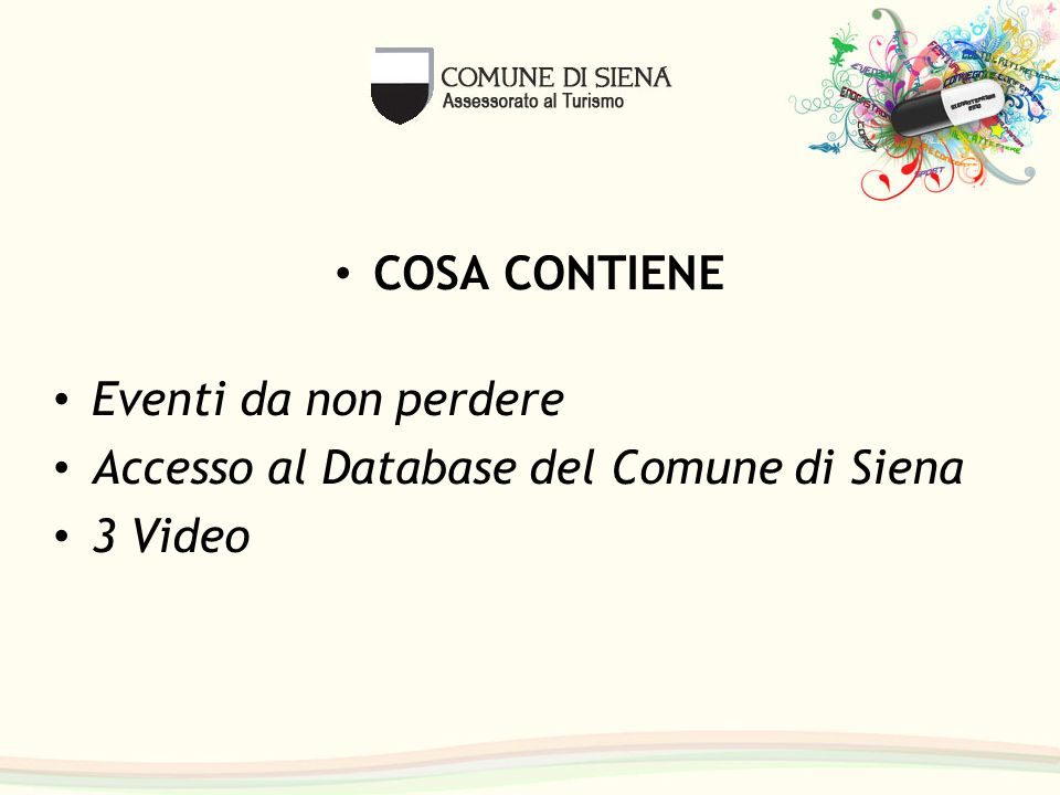 COSA CONTIENE Eventi da non perdere Accesso al Database del Comune di Siena 3 Video