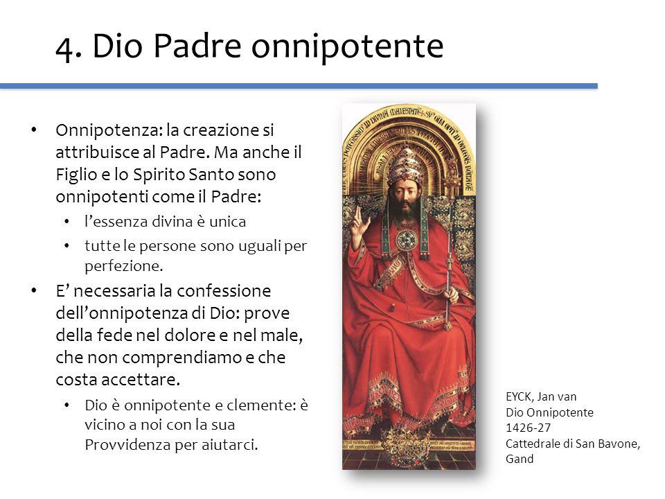 4. Dio Padre onnipotente Onnipotenza: la creazione si attribuisce al Padre. Ma anche il Figlio e lo Spirito Santo sono onnipotenti come il Padre: less