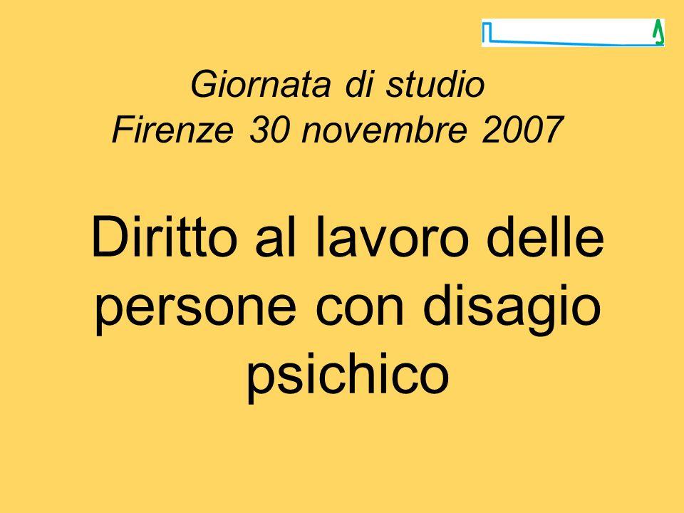 Giornata di studio Firenze 30 novembre 2007 Diritto al lavoro delle persone con disagio psichico