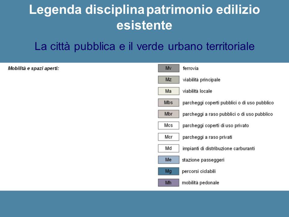 Legenda disciplina patrimonio edilizio esistente La città pubblica e il verde urbano territoriale