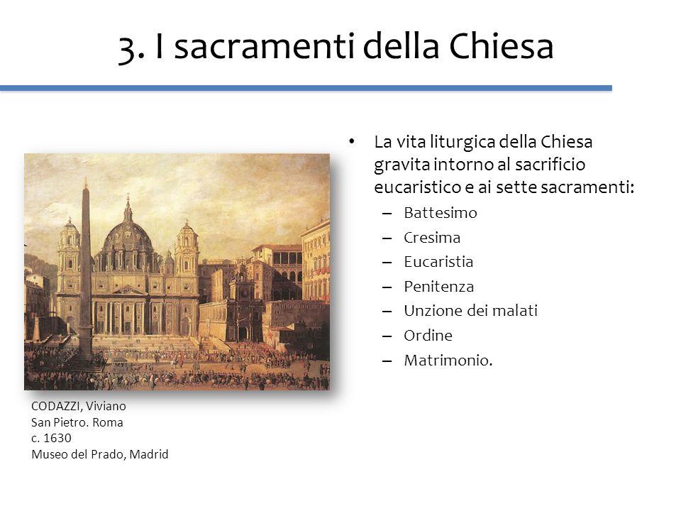 3. I sacramenti della Chiesa La vita liturgica della Chiesa gravita intorno al sacrificio eucaristico e ai sette sacramenti: – Battesimo – Cresima – E