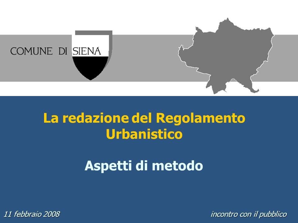 La redazione del Regolamento Urbanistico Aspetti di metodo 11 febbraio 2008 incontro con il pubblico