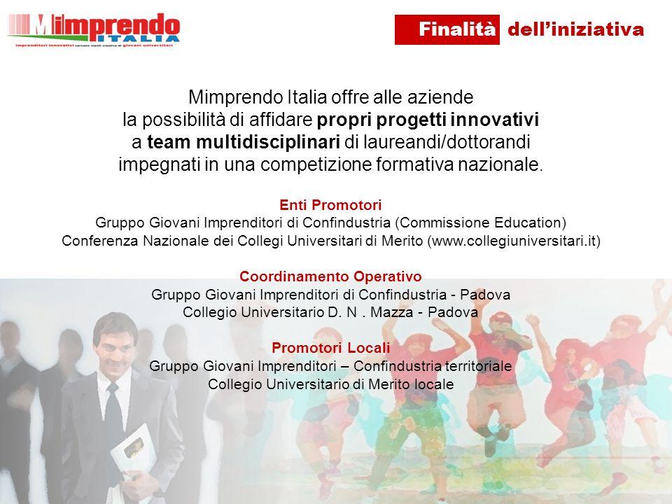 Finalità delliniziativa Mimprendo Italia offre alle aziende la possibilità di affidare propri progetti innovativi a team multidisciplinari di laureandi/dottorandi impegnati in una competizione formativa nazionale.
