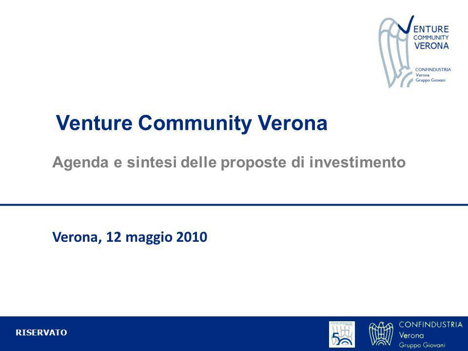Venture Community Verona Verona, 12 maggio 2010 RISERVATO Agenda e sintesi delle proposte di investimento