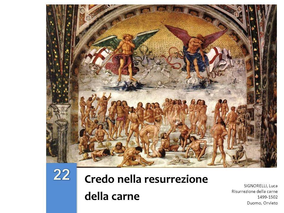 Credo nella resurrezione della carne SIGNORELLI, Luca Risurrezione della carne 1499-1502 Duomo, Orvieto