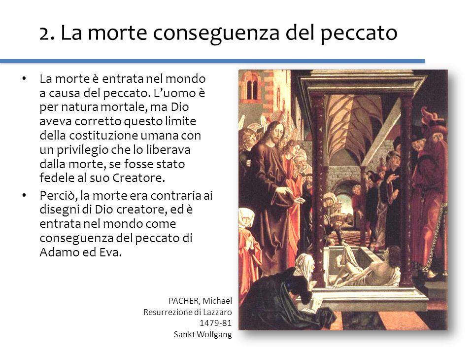 2. La morte conseguenza del peccato La morte è entrata nel mondo a causa del peccato. Luomo è per natura mortale, ma Dio aveva corretto questo limite