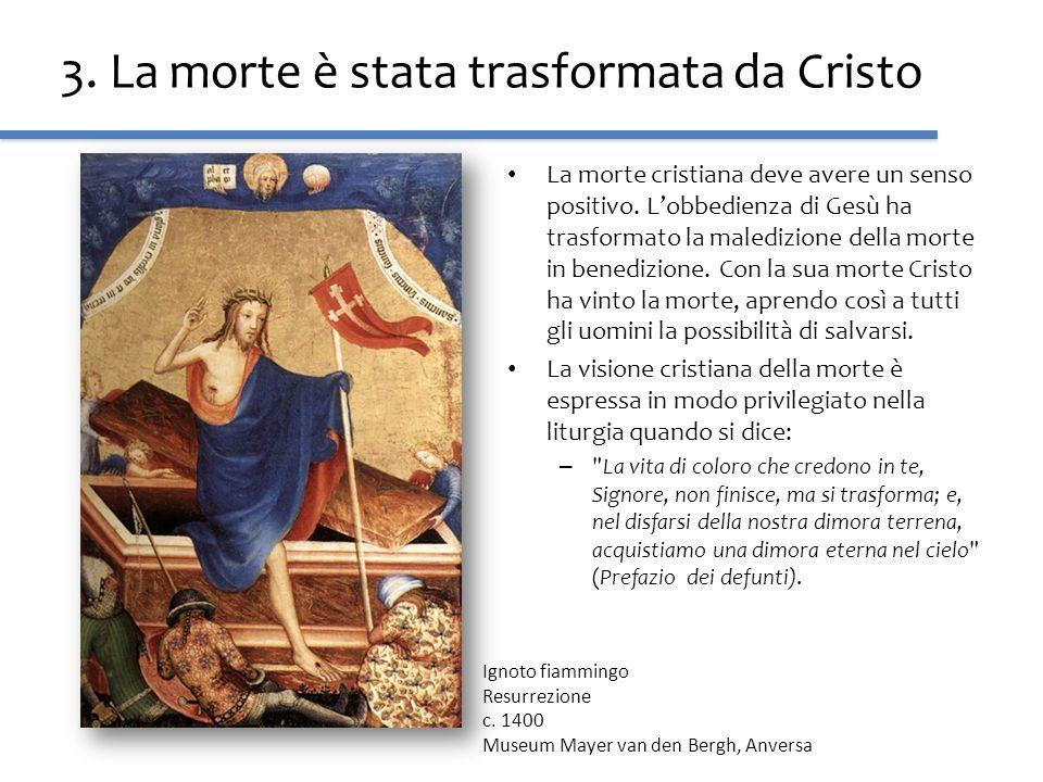 3. La morte è stata trasformata da Cristo La morte cristiana deve avere un senso positivo. Lobbedienza di Gesù ha trasformato la maledizione della mor