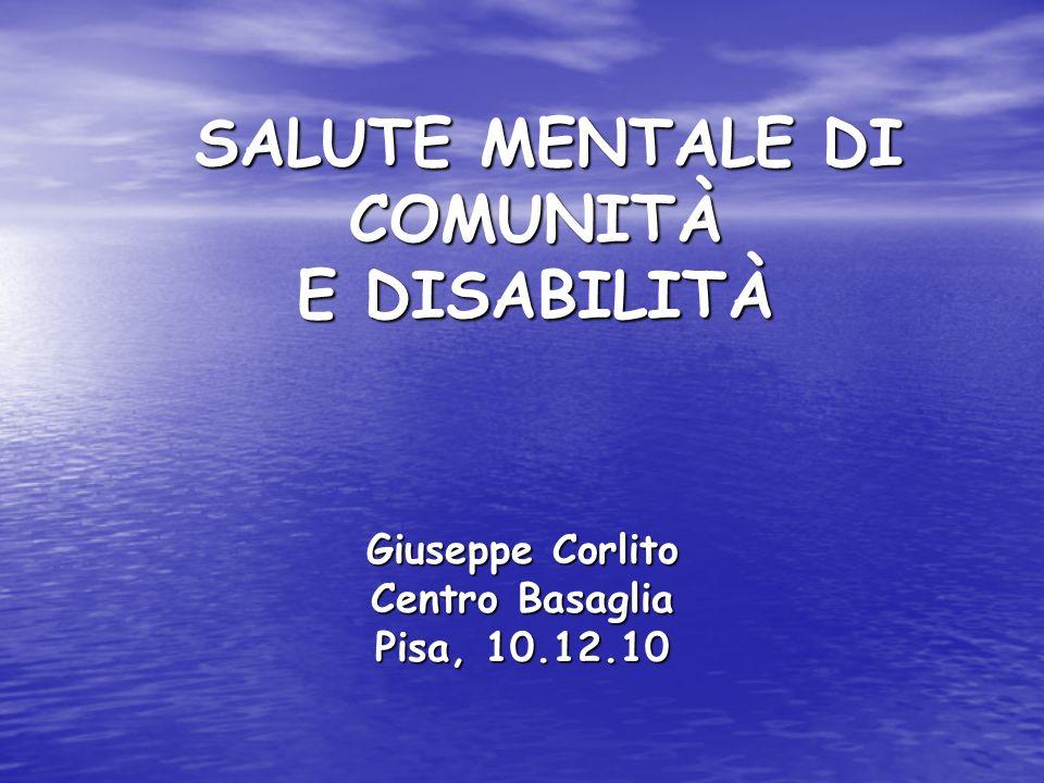 SALUTE MENTALE DI COMUNITÀ E DISABILITÀ Giuseppe Corlito Centro Basaglia Pisa, 10.12.10