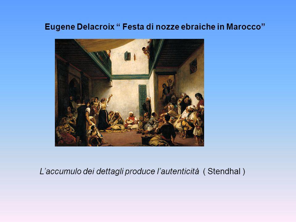 Eugene Delacroix Festa di nozze ebraiche in Marocco Laccumulo dei dettagli produce lautenticità ( Stendhal )