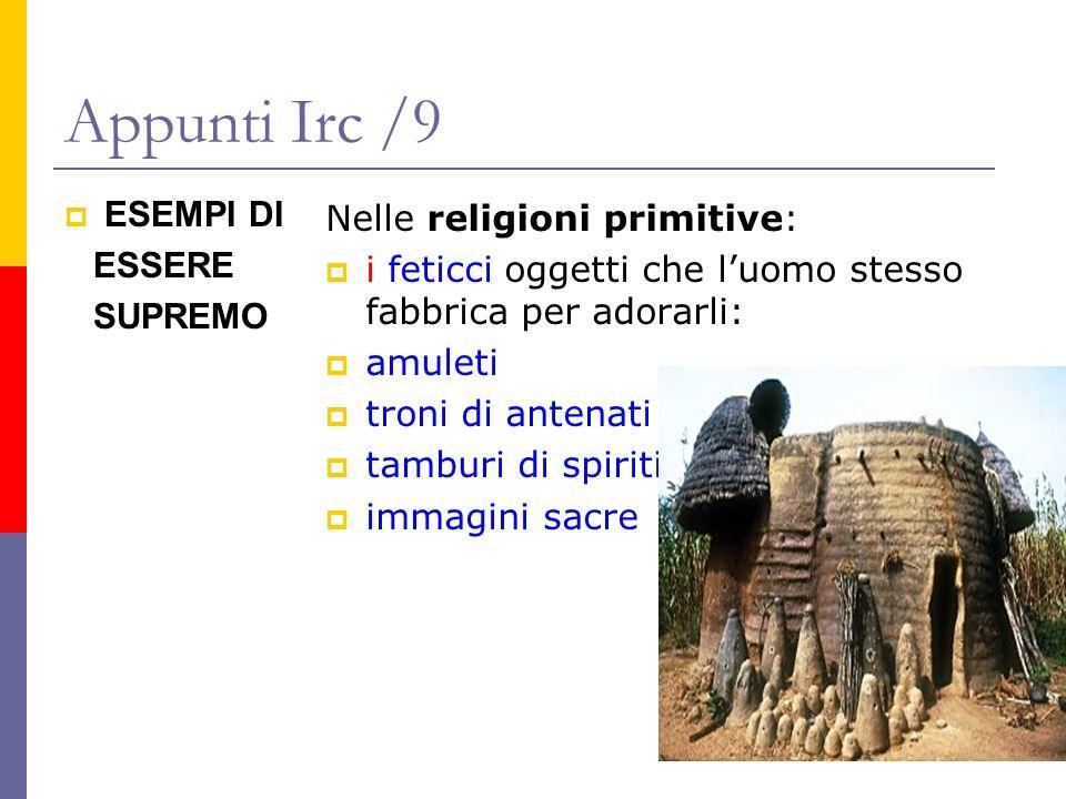 Appunti Irc /9 ESEMPI DI ESSERE SUPREMO Nelle religioni primitive: i feticci oggetti che luomo stesso fabbrica per adorarli: amuleti troni di antenati
