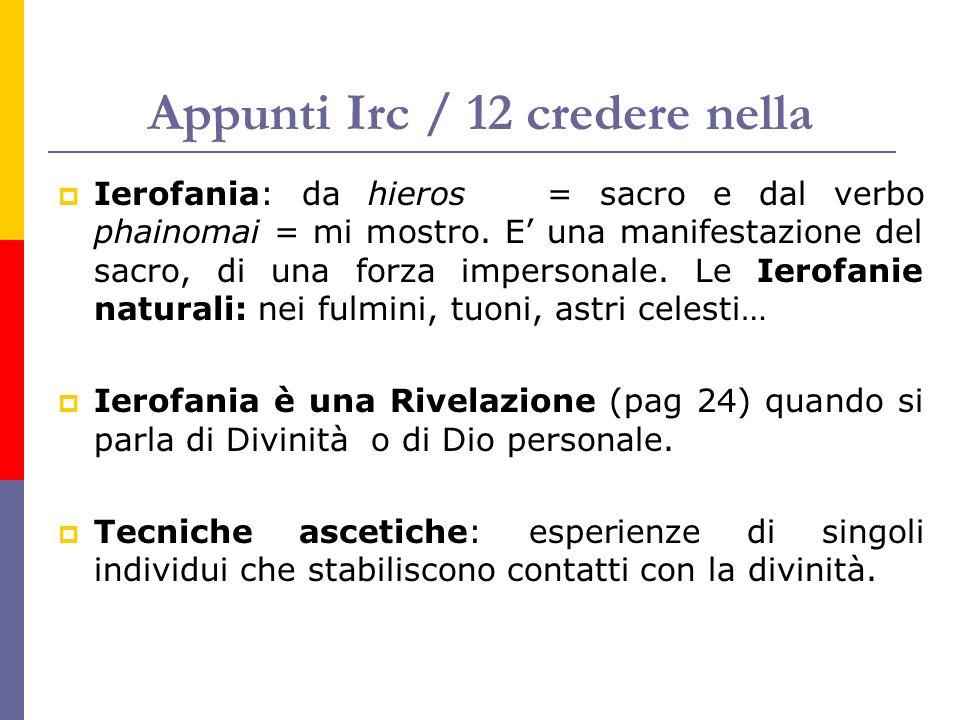 Appunti Irc / 12 credere nella Ierofania: da hieros = sacro e dal verbo phainomai = mi mostro. E una manifestazione del sacro, di una forza impersonal