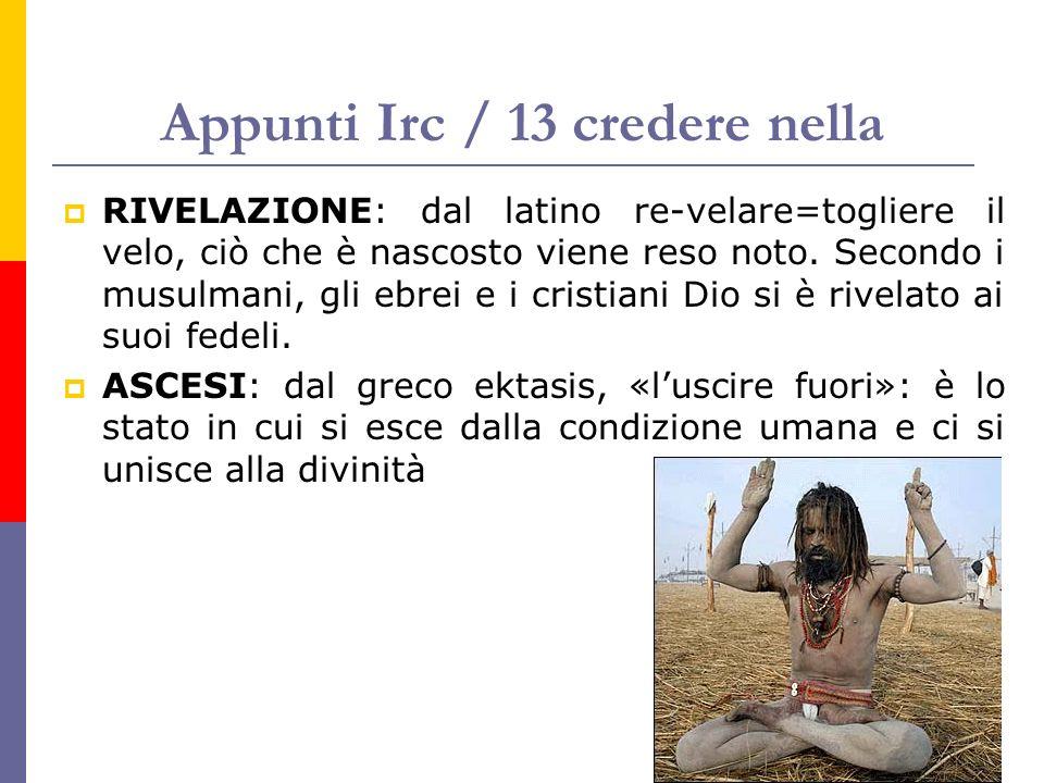 Appunti Irc / 13 credere nella RIVELAZIONE: dal latino re-velare=togliere il velo, ciò che è nascosto viene reso noto. Secondo i musulmani, gli ebrei