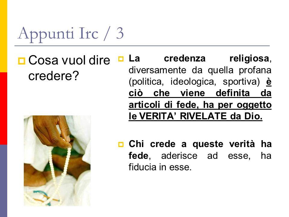 Appunti Irc / 3 Cosa vuol dire credere? La credenza religiosa, diversamente da quella profana (politica, ideologica, sportiva) è ciò che viene definit