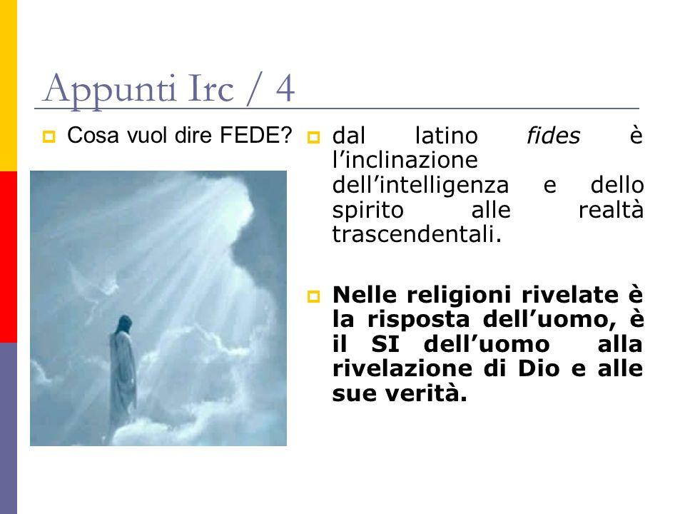 Appunti Irc / 4 Cosa vuol dire FEDE? dal latino fides è linclinazione dellintelligenza e dello spirito alle realtà trascendentali. Nelle religioni riv