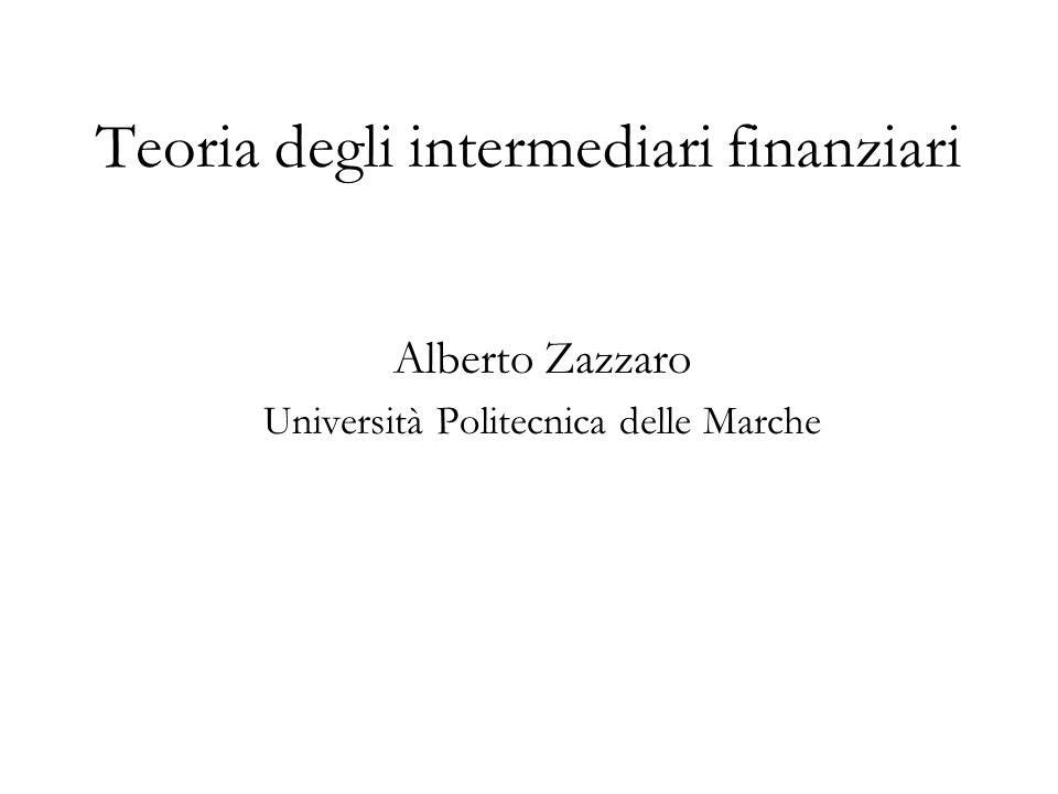 Teoria degli intermediari finanziari Alberto Zazzaro Università Politecnica delle Marche