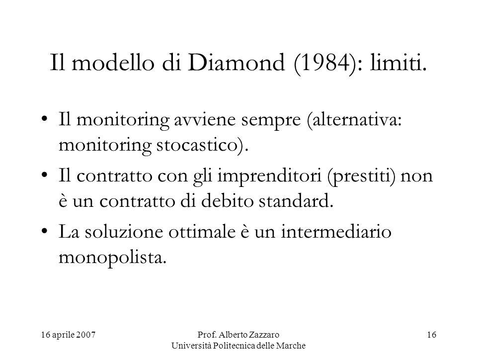 16 aprile 2007Prof. Alberto Zazzaro Università Politecnica delle Marche 16 Il modello di Diamond (1984): limiti. Il monitoring avviene sempre (alterna
