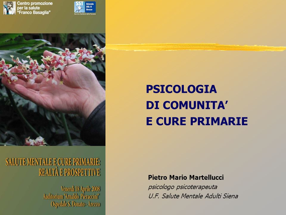 PSICOLOGIA DI COMUNITA E CURE PRIMARIE Pietro Mario Martellucci psicologo psicoterapeuta U.F. Salute Mentale Adulti Siena