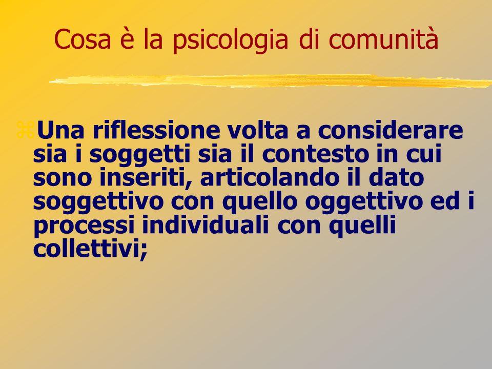 Cosa è la psicologia di comunità Una riflessione volta a considerare sia i soggetti sia il contesto in cui sono inseriti, articolando il dato soggetti