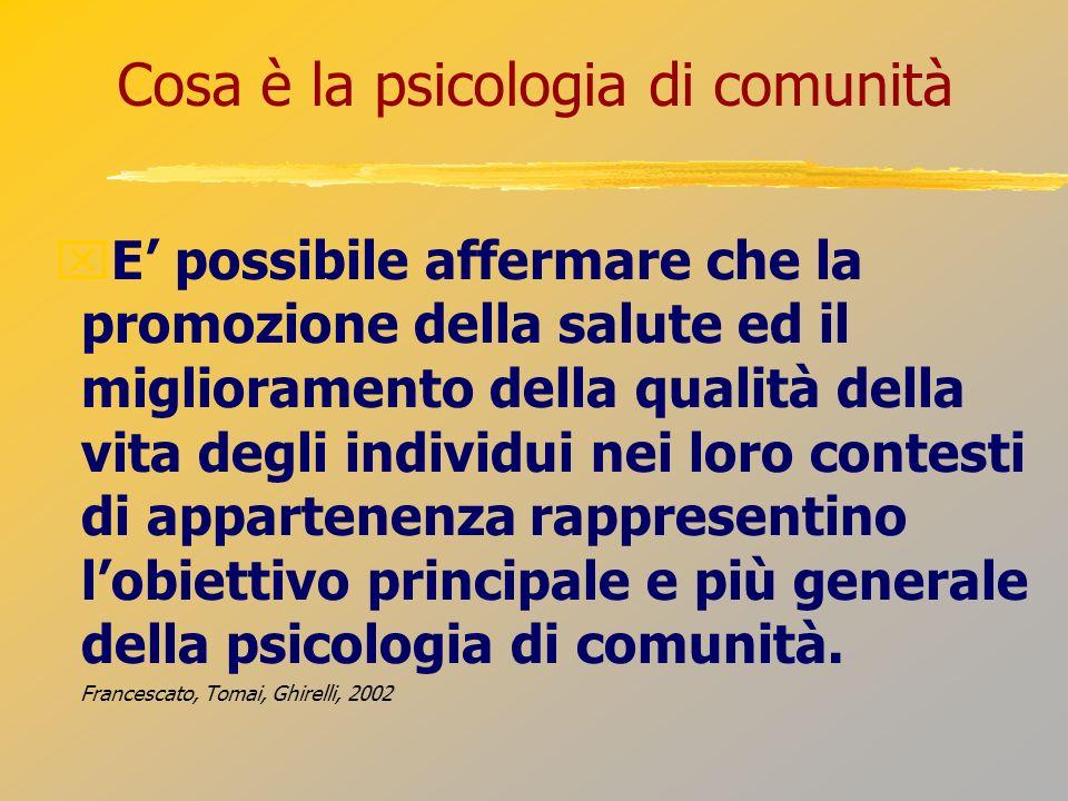 Cosa è la psicologia di comunità E possibile affermare che la promozione della salute ed il miglioramento della qualità della vita degli individui nei