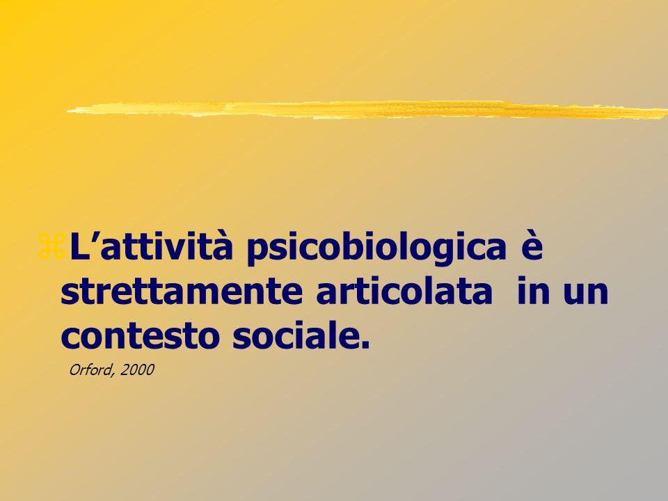 Lattività psicobiologica è strettamente articolata in un contesto sociale. Orford, 2000