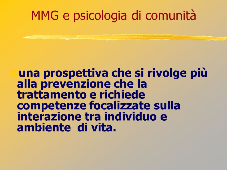 MMG e psicologia di comunità una prospettiva che si rivolge più alla prevenzione che la trattamento e richiede competenze focalizzate sulla interazion