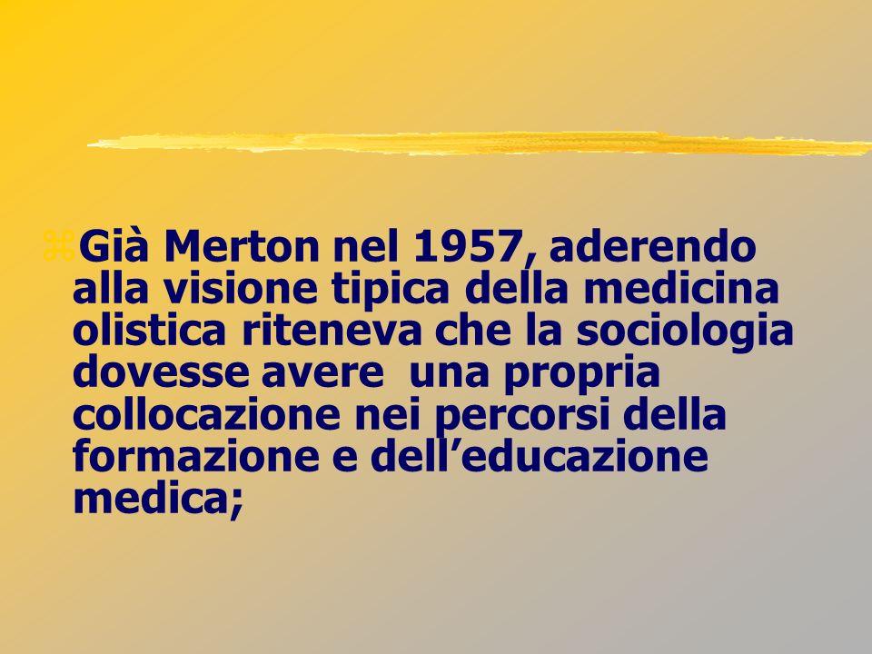 Già Merton nel 1957, aderendo alla visione tipica della medicina olistica riteneva che la sociologia dovesse avere una propria collocazione nei percor